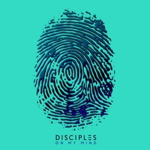 DISCIPLES - ON MY MIND