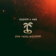 AUDIEN & MAX - ONE MORE WEEKEND