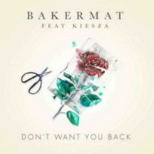 BAKERMAT FEAT. KIESZA - DON'T WANT YOU BACK