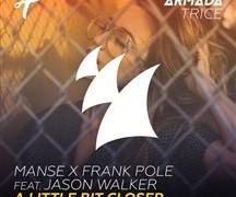 MANSE & FRANK POLE FEAT. JASON WALKER - A LITTLE BIT CLOSER