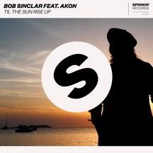 BOB SINCLAR & AKON - TIL THE SUN RISE UP
