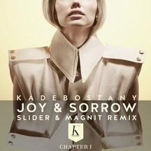 KADEBOSTANY - JOY & SORROW (SLIDER & MAGNIT RMX)