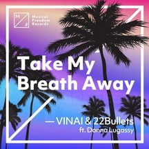 VINAI & 22 BULLETS FEAT. DONNA LUGASSY - TAKE MY BREATH AWAY