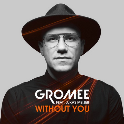 GROMEE FEAT. LUKAS MEIJER - WITHOUT YOU