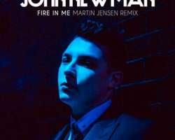 JOHN NEWMAN - FIRE IN ME (MARTIN JENSEN RMX)