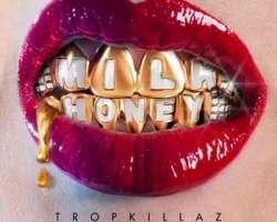TROPKILLAZ - MILK & HONEY
