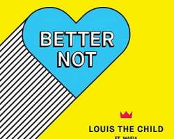 LOUIS THE CHILD FEAT. WAFIA - BETTER NOT
