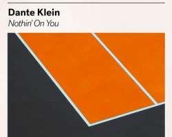 DANTE KLEIN - NOTHIN' ON YOU