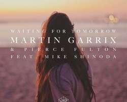 MARTIN GARRIX & PIERCE FULTON FEAT. MIKE SHINODA - WAITING FOR TOMOROW