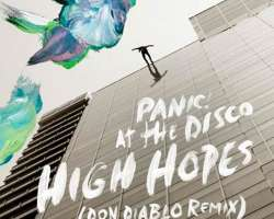 PANIC! AT THE DISCO - HIGH HOPES (DON DIABLO RMX)