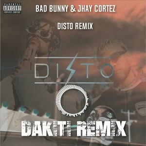 Bad Bunny x Jhay Cortez - Dakiti (DISTO Remix)