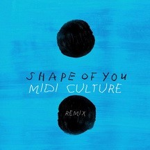 ED SHEERAN - SHAPE OF YOU (MIDI CULTURE REMIX)